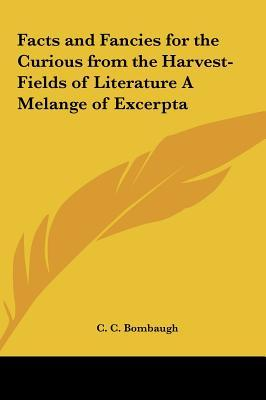 Facts and Fancies for the Curious from the Harvest-Fields of Literature A Melange of Excerpta