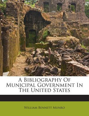 A Bibliography of Municipal Government in the United States