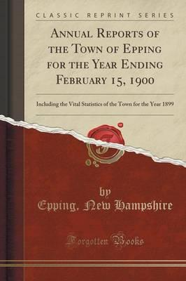Annual Reports of the Town of Epping for the Year Ending February 15, 1900