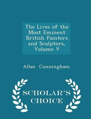 The Lives of the Most Eminent British Painters and Sculptors, Volume V - Scholar's Choice Edition