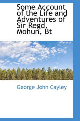 Some Account of the Life and Adventures of Sir Regd. Mohun, Bt