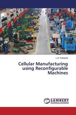 Cellular Manufacturing using Reconfigurable Machines