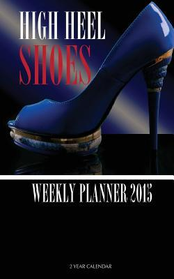 High Heel Shoes Weekly Planner 2015