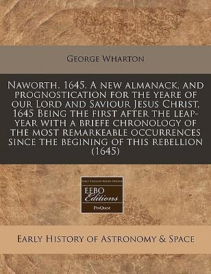 Naworth. 1645. a New Almanack, and Prognostication for the Yeare of Our Lord and Saviour Jesus Christ, 1645 Being the First After the Leap-Year with a Since the Begining of This Rebellion (1645)