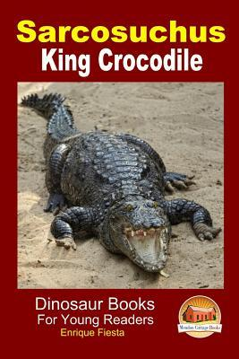 Sarcosuchus - King Crocodile