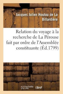 Relation du Voyage a la Recherche de la Perouse, Fait par Ordre de l'Assemblee Constituante