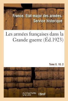 Les Armees Françaises Dans la Grande Guerre. Tome X. 10. 2