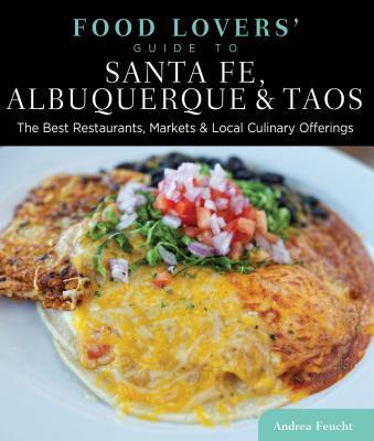 Food Lovers' Guide to Santa Fe, Albuquerque & Taos