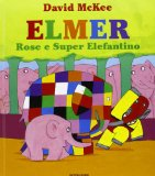Elmer, Rose e Super ...