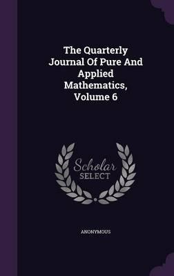 The Quarterly Journal of Pure and Applied Mathematics, Volume 6