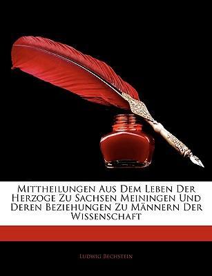 Mittheilungen aus dem Leben der Herzoge zu Sachsen Meiningen und deren Beziehungen zu Männern der Wissenschaft