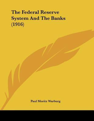 The Federal Reserve System And The Banks