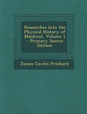 Researches Into the Physical History of Mankind, Volume 1 - Primary Source Edition
