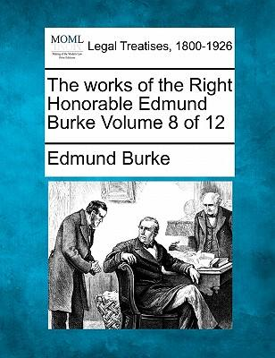 The Works of the Right Honorable Edmund Burke Volume 8 of 12