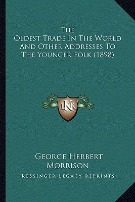 The Oldest Trade in the World and Other Addresses to the Younger Folk (1898)