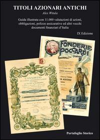 Titoli azionari antichi. Guida illustrata con 11.000 valutazioni di azioni, obbligazioni, polizze assicurative ed altri vecchi documenti finanziari d'Italia