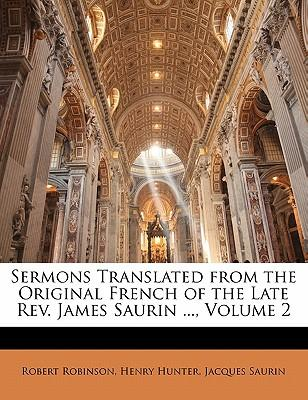 Sermons Translated from the Original French of the Late REV. James Saurin ..., Volume 2