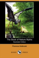 The Book of Nature Myths (Illustrated Edition) (Dodo Press)