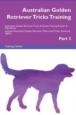 Australian Golden Retriever Tricks Training Australian Golden Retriever Tricks & Games Training Tracker & Workbook.  Includes