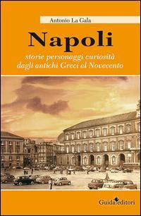 Napoli. Storie personagi curiosità dagli antichi greci al Novecento