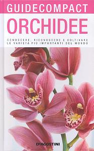 Orchidee. Conoscere, riconoscere e coltivare le varietà più importanti del mondo
