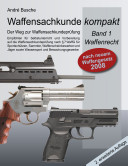 Waffensachkunde Kompakt - Der Weg Zur Waffensachkundeprnfung Band