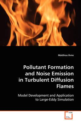 Pollutant Formation and Noise Emission in Turbulent Diffusion Flames