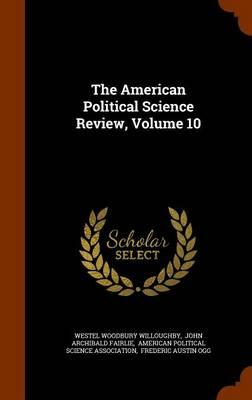 The American Political Science Review, Volume 10
