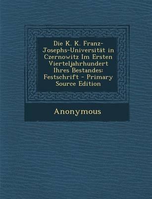 Die K. K. Franz-Josephs-Universitat in Czernowitz Im Ersten Vierteljahrhundert Ihres Bestandes