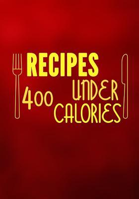 Recipes Under 400 Calories Blank Recipe Cookbook