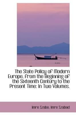 The State Policy of Modern Europe, from the Beginning of the Sixteenth Century to the Present Time