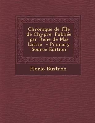 Chronique de L'Ile de Chypre. Publiee Par Rene de Mas Latrie