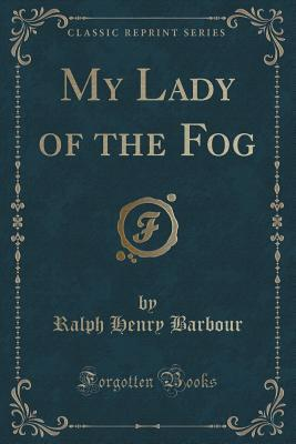 My Lady of the Fog (Classic Reprint)