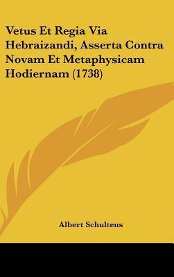 Vetus Et Regia Via Hebraizandi, Asserta Contra Novam Et Metaphysicam Hodiernam (1738)