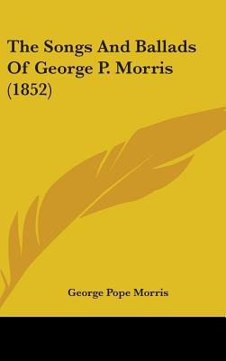 The Songs and Ballads of George P. Morris