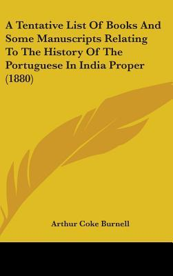 A Tentative List of Books and Some Manuscripts Relating to the History of the Portuguese in India Proper (1880)