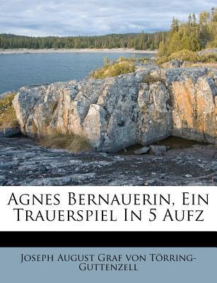 Agnes Bernauerin. Ein Trauerspiel in fünf Aufzügen.