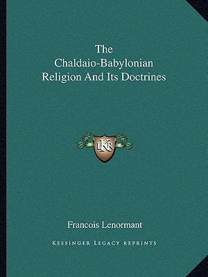 The Chaldaio-Babylonian Religion and Its Doctrines