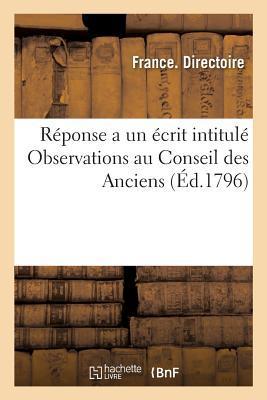 Réponse a un Ecrit Intitule Observations au Conseil des Anciens, Sur la Resolution Relative