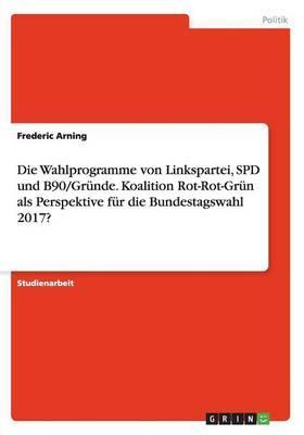 Die Wahlprogramme von Linkspartei, SPD und B90/Grüne. Koalition Rot-Rot-Grün als Perspektive für die Bundestagswahl 2017?