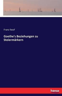 Goethe's Beziehungen zu Steiermärkern