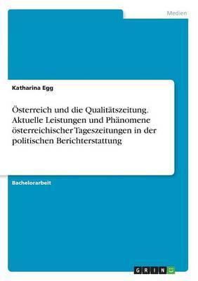 Österreich und die Qualitätszeitung. Aktuelle Leistungen und Phänomene österreichischer Tageszeitungen in der politischen Berichterstattung