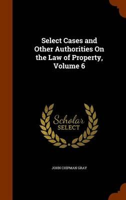 Select Cases and Other Authorities on the Law of Property Volume 6