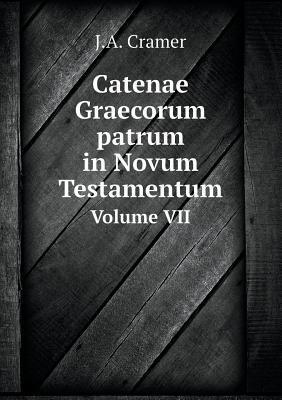 Catenae Graecorum Patrum in Novum Testamentum Volume VII