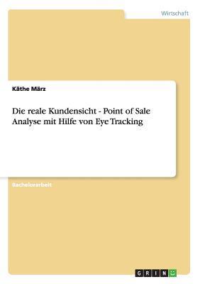 Die reale Kundensicht - Point of Sale Analyse mit Hilfe von Eye Tracking