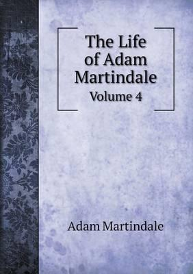 The Life of Adam Martindale Volume 4