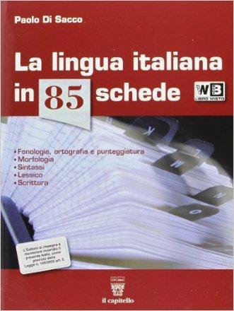 La lingua italiana in 85 schede. Con seicento@più. Per le Scuole superiori