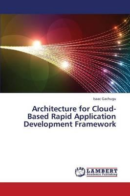 Architecture for Cloud-Based Rapid Application Development Framework