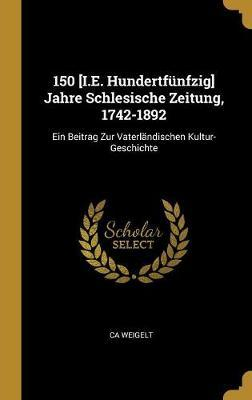 150 [i.E. Hundertfünfzig] Jahre Schlesische Zeitung, 1742-1892