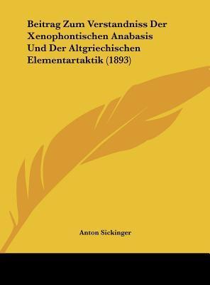 Beitrag Zum Verstandniss Der Xenophontischen Anabasis Und Der Altgriechischen Elementartaktik (1893)